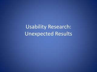 Usability Research: Unexpected Results