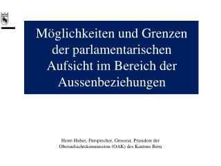 M glichkeiten und Grenzen der parlamentarischen Aufsicht im Bereich der Aussenbeziehungen