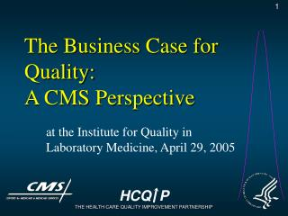 The Business Case for Quality:  A CMS Perspective