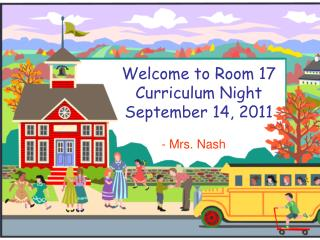 Welcome to Room 17 Curriculum Night September 14, 2011