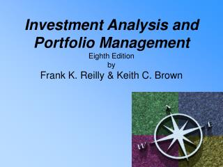 Investment Analysis and  Portfolio Management Eighth Edition by  Frank K. Reilly  Keith C. Brown