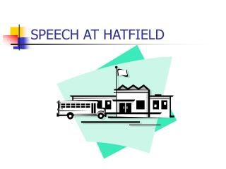 SPEECH AT HATFIELD