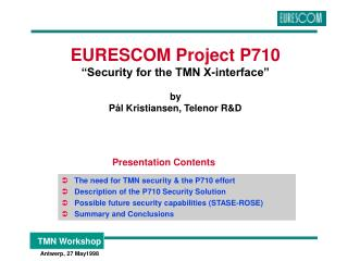 EURESCOM Project P710 �Security for the TMN X-interface� by  P�l Kristiansen, Telenor R&D