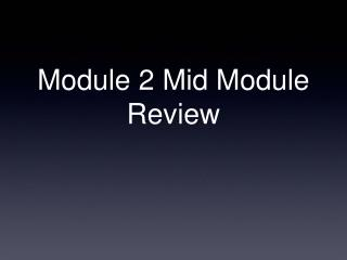 Module 2 Mid Module Review