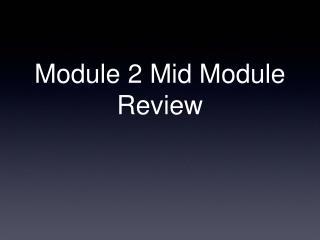 Module 2 Mid Module Review