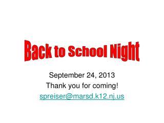 September 24, 2013 Thank you for coming! spreiser@marsd.k12.nj