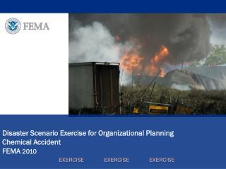 Disaster Scenario Exercise for Organizational Planning Chemical Accident FEMA  2010