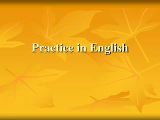 Practice in English
