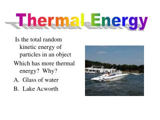 Is the total random kinetic energy of particles in an object Which has more thermal energy?  Why?