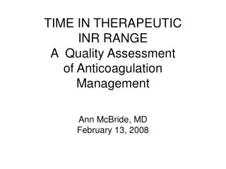 TIME IN THERAPEUTIC  INR RANGE A  Quality Assessment  of Anticoagulation Management
