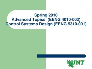 Spring 2010 Advanced Topics  EENG 4010-003 Control Systems Design EENG 5310-001