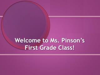 Welcome to Ms. Pinson�s First Grade Class!