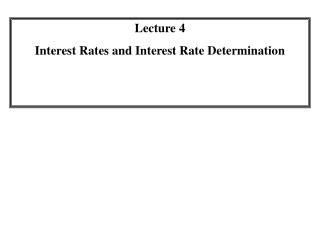 Lecture 4 Interest Rates and Interest Rate Determination