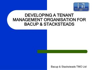 DEVELOPING A TENANT MANAGEMENT ORGANISATION FOR BACUP & STACKSTEADS
