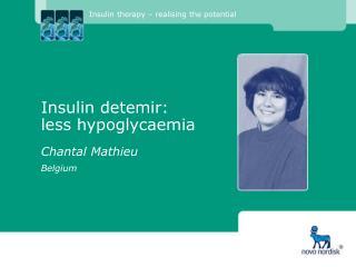Insulin detemir:  less hypoglycaemia