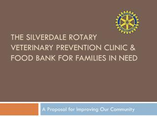 THE Silverdale Rotary Veterinary Prevention clinic & Food Bank for families in need