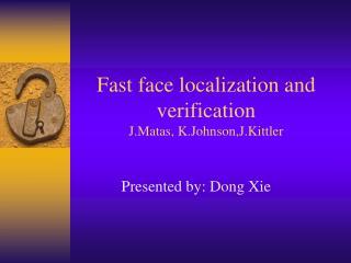 Fast face localization and verification J.Matas, K.Johnson,J.Kittler