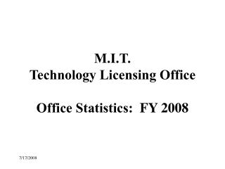 M.I.T.  Technology Licensing Office  Office Statistics:  FY 2008