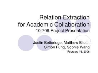 Relation Extraction  for Academic Collaboration 10-709 Project Presentation