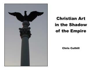 Christian Art in the Shadow  of the Empire Chris Cuthill