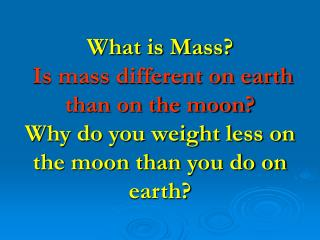 Mass - the amount of matter in an object.