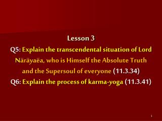 Q5:  Explain the transcendental situation of Lord  N äräyaëa (11.3.34)