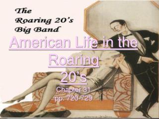 American Life in the Roaring  20's Chapter 31 pp. 720-729