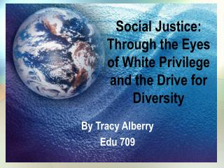 Social Justice: Through the Eyes of White Privilege and the Drive for Diversity