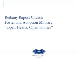"Bethany Baptist Church Foster and Adoption Ministry ""Open Hearts, Open Homes"""