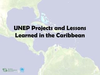 UNEP Projects and Lessons Learned in the Caribbean