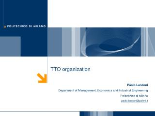 TTO organization Paolo Landoni Department of Management, Economics and Industrial Engineering