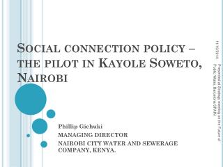 Social connection policy – the pilot in  Kayole  Soweto, Nairobi
