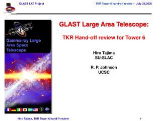 GLAST Large Area Telescope:  TKR Hand-off review for Tower 6 Hiro Tajima SU-SLAC R. P. Johnson