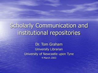 Scholarly Communication and institutional repositories