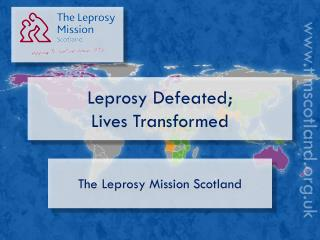 Leprosy Defeated; Lives Transformed