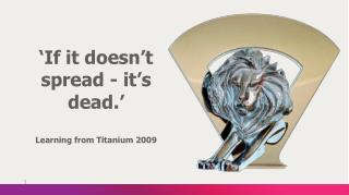 'If it doesn't spread - it's dead.' Learning from Titanium 2009
