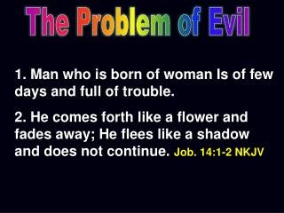 1. Man who is born of woman Is of few days and full of trouble.