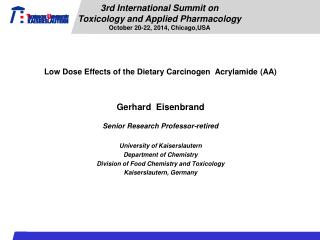 Low Dose Effects of the Dietary Carcinogen  Acrylamide (AA) Gerhard  Eisenbrand