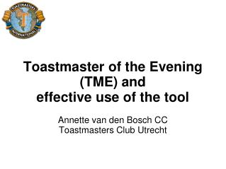 Toastmaster of the Evening (TME) and  effective use of the tool Annette van den Bosch CC