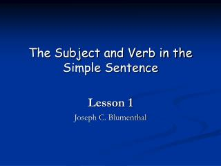 The Subject and Verb in the Simple Sentence