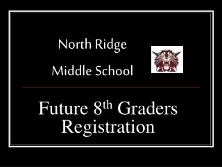 Future 8 th  Graders Registration