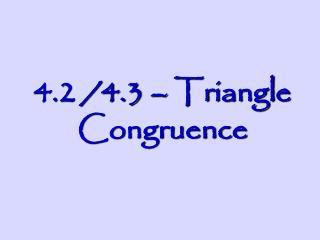 4.2 /4.3 – Triangle Congruence