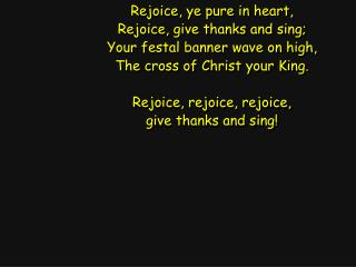 Rejoice, ye pure in heart, Rejoice, give thanks and sing; Your festal banner wave on high,
