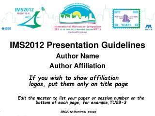 IMS2012 Presentation Guidelines Author Name  Author Affiliation