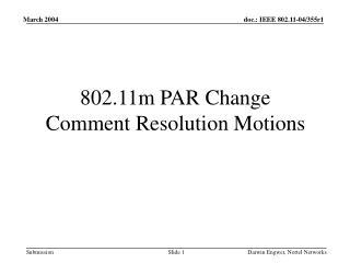 802.11m PAR Change Comment Resolution Motions