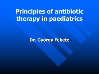 Principles of antibiotic therapy in paediatrics