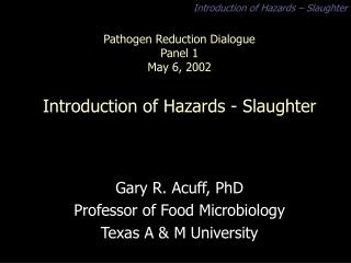 Pathogen Reduction Dialogue  Panel 1 May 6, 2002 Introduction of Hazards - Slaughter