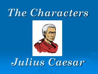 The Characters Julius Caesar