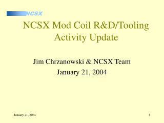 NCSX Mod Coil R&D/Tooling Activity Update