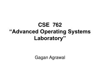 "CSE  762  ""Advanced Operating Systems Laboratory''"